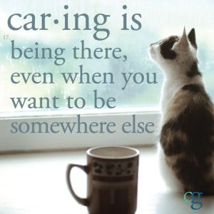 Caring is being there