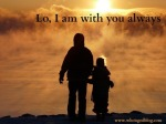 Lo I am with you always